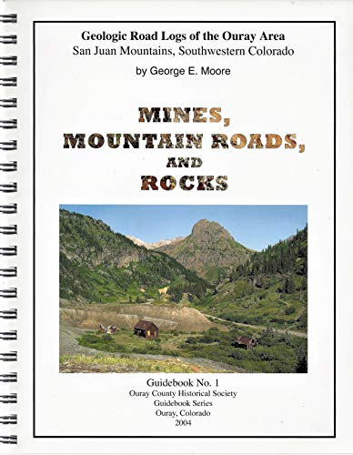 9780974793207: Mines, Mountain Roads, and Rocks: Geologic Road Logs of the Ouray Area (Ouray County Historical Society Guidebook Series, Guidebook No. 1)