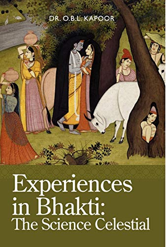 Experiences in Bhakti: The Science Celestial: Kapoor, O. B.
