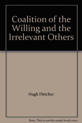Coalition of the Willing and the Irrelevant Others: Fletcher, Hugh; Searcy, Walter