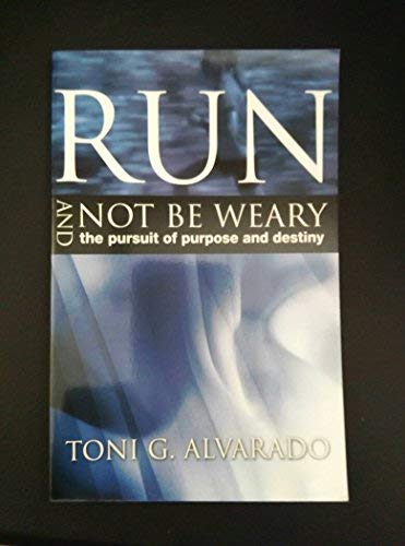 Run and Not Be Weary the Pursuit of Purpose and Destiny: TONI G. ALVARADO