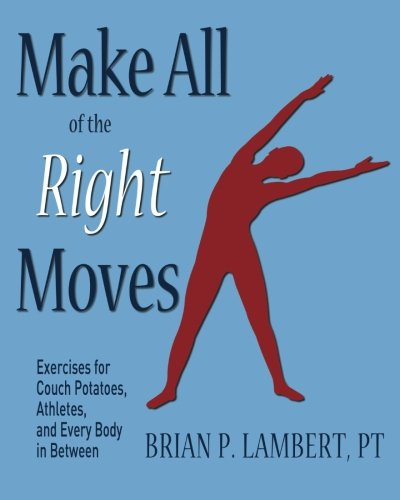 Make All of the Right Moves: Exercises for Couch Potatoes, Athletes, and Every Body in Between: ...