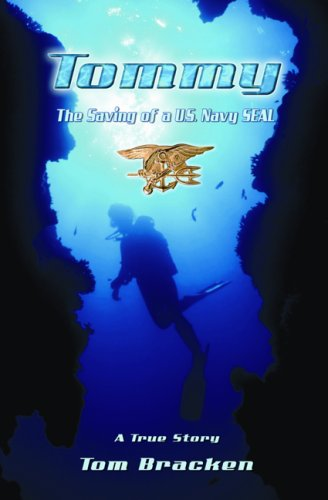 Tommy: The Saving of a U.S. Navy SEAL: Tom Bracken