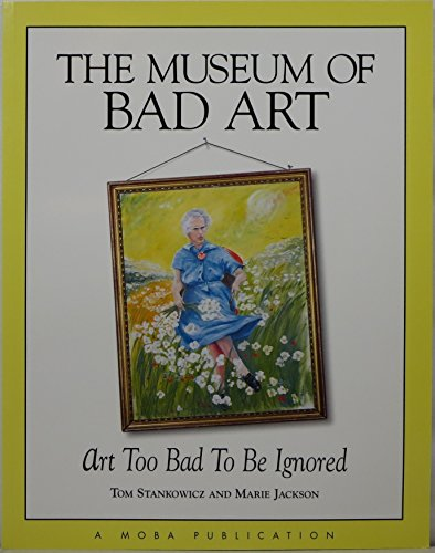 9780974818207: The Museum of Bad Art: Art Too Bad to Be Ignored