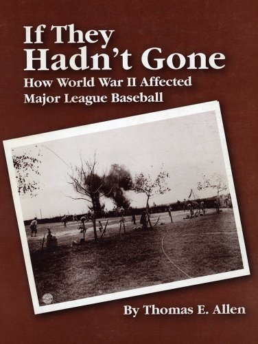 If They Hadn?t Gone: How World War II Affected Major League Baseball: Tom E. Allen