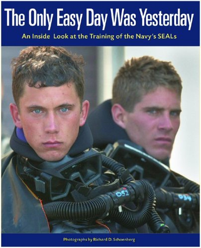 9780974820811: The Only Easy Day Was Yesterday: An Inside Look At The Training Of The Navy Seals