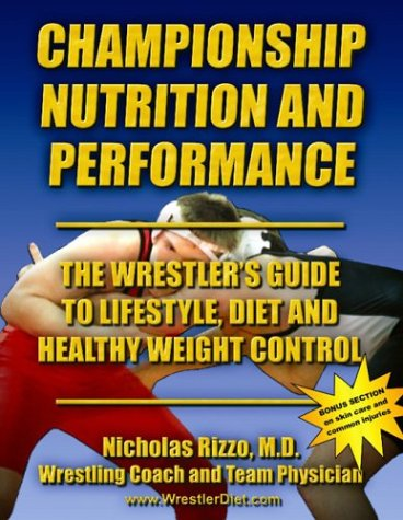 9780974822006: Championship Nutrition and Performance: The Wrestler's Guide to Lifestyle, Diet and Healthy Weight Control