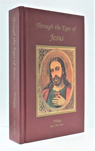 Through the Eyes of Jesus Trilogy - Hardcover: C. Alan Ames