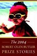 The Robert Olen Butler Prize Stories 2004