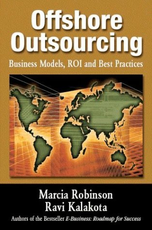 OffShore Outsourcing: Business Models, ROI and Best Practices: Robinson, Marcia and Ravi Kalakota