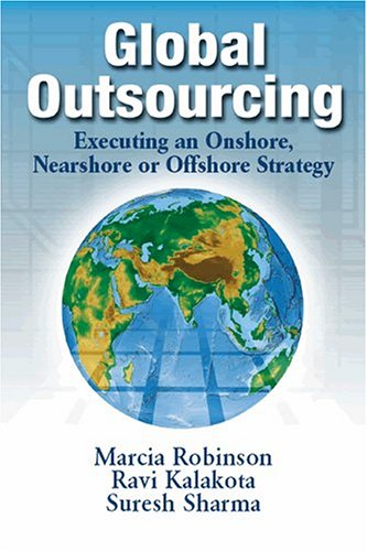 Global Outsourcing: Executing an Onshore, Nearshore or Offshore Strategy: Robinson, Marcia; ...