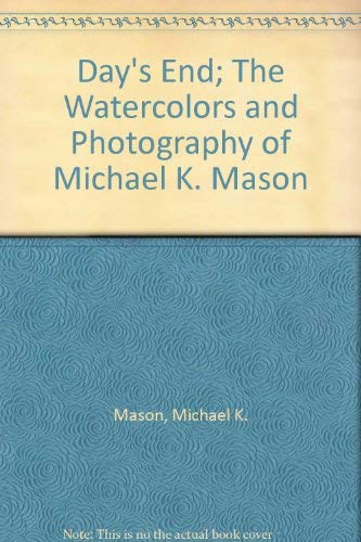 Day's End; The Watercolors and Photography of Michael K. Mason: Mason, Michael K.