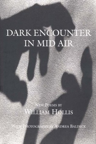 Dark Encounter in Mid Air: New Poems: William Hollis