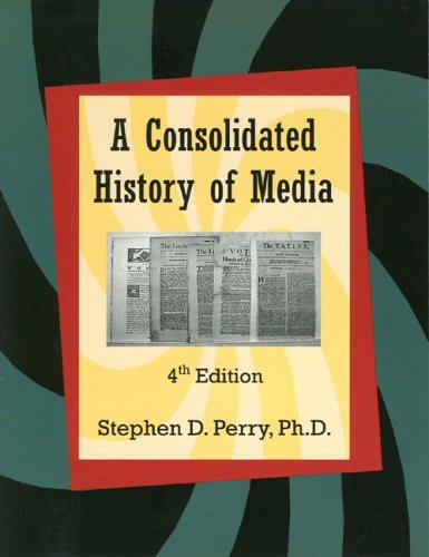 A Consolidated History Of Media: Stephen D. Perry