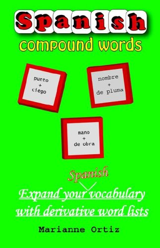 9780974833040: Spanish Compound Words: Expand Your Spanish Vocabulary with Derivative Word Lists