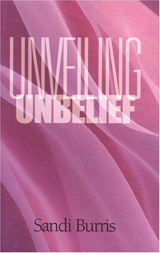 9780974837703: Unveiling Unbelief