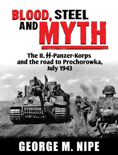9780974838946: Blood, Steel, and Myth: The II.SS-Panzer-Korps and the Road to Prochorowka
