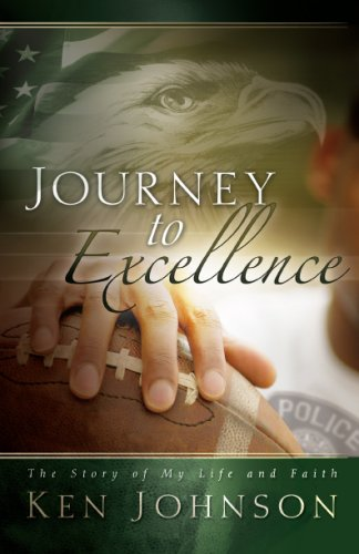 Journey to Excellence: The Story of My Life and Faith: Ken Johnson