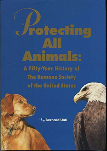 9780974840000: Protecting All Animals: A Fifty-Year History of the Humane Society of the United States