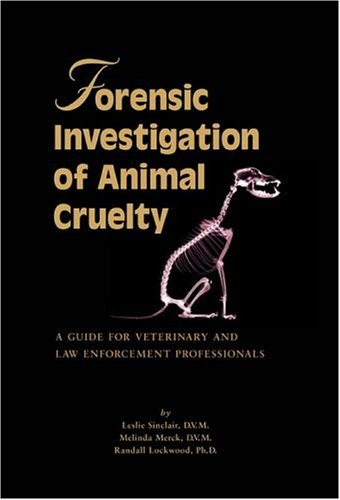 9780974840062: Forensic Investigation of Animal Cruelty: A Guide for Veterinary and Law Enforcement Professionals by Sinclair, Leslie, Merck, Melinda, Lockwood, Randall (2006) Paperback