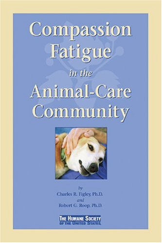 Compassion Fatigue in the Animal-Care Community: Charles R. Figley;