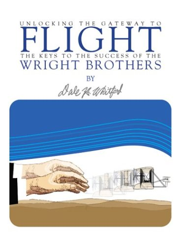 9780974841519: Unlocking the Gateway to Flight: The Keys to the Success of the Wright Brothers