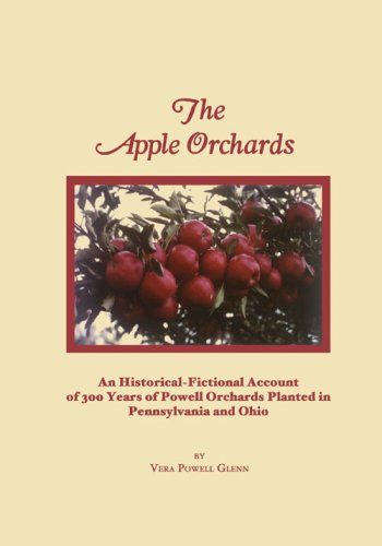 9780974842387: The Apple Orchards: An Historical-Fictional Account of 300 Years of Powell Orchards Planted in Pennsylvania and Ohio