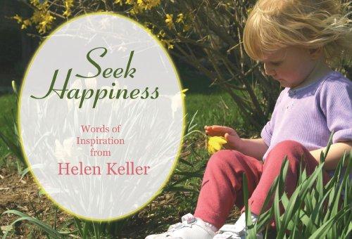 Seek Happiness: Words of Inspiration from Helen Keller: Helen Keller