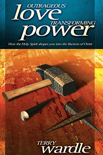 9780974844145: Outrageous Love, Transforming Power: How the Holy Spirit Shapes You into the Likeness of Christ