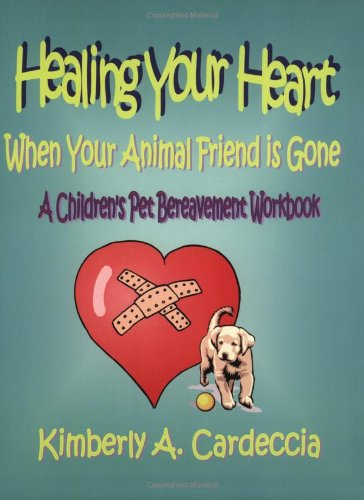 9780974851204: Healing Your Heart When Your Animal Friend is Gone: A Children's Pet Bereavement Workbook