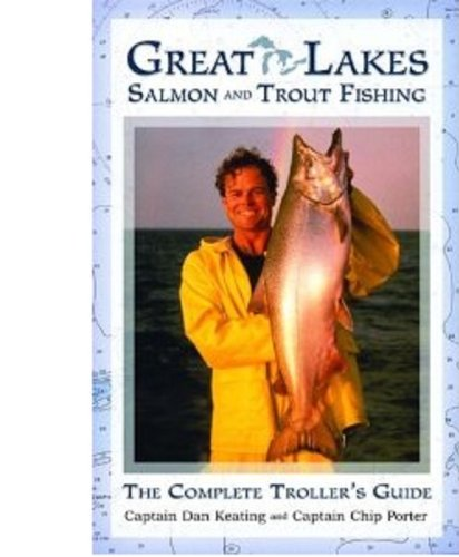 Great Lakes Salmon and Trout Fishing: The: Captain Dan Keating,