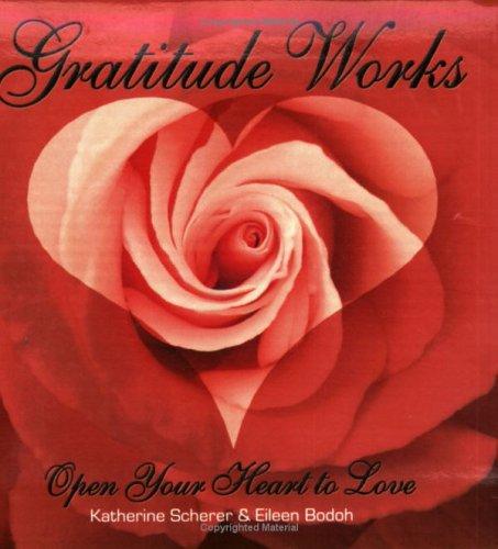 Gratitude Works: Open Your Heart to Love: Katherine Scherer