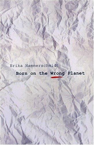 Born on the Wrong Planet: Erika Hammerschmidt