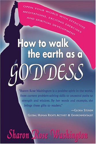 How to Walk the Earth as a Goddess