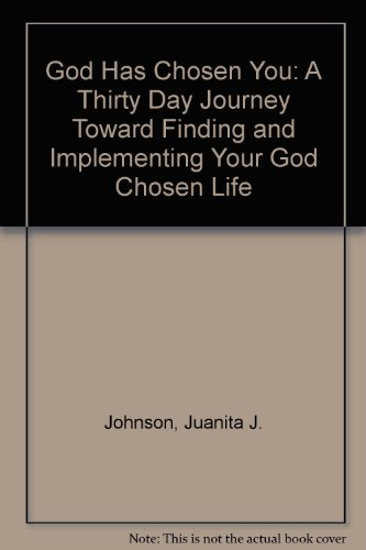 God Has Chosen You: A Thirty Day Journey Toward Finding and Implementing Your God Chosen Life: ...