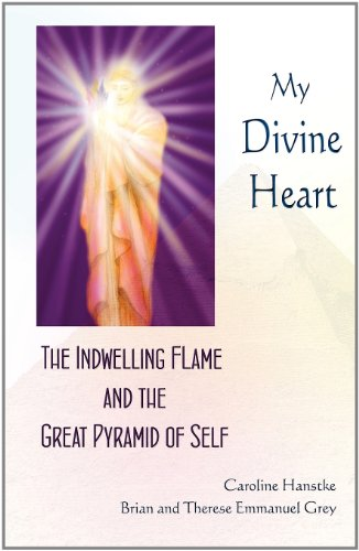 My Divine Heart: The Indwelling Flame and the Great Pyramid of Self: Hanstke, Caroline; Emmanuel ...