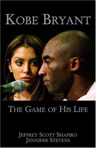 Kobe Bryant: The Game of His Life: Shapiro, Jeffrey Scott; Stevens, Jennifer