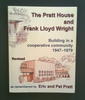 9780974870519: The Pratt House and Frank Lloyd Wright : Building in a Copperative Community 1947-1979