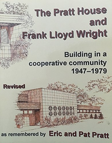 9780974870595: The Pratt House and Frank Lloyd Wright : Building in a Copperative Community 1947-1979 Paperback SIGNED