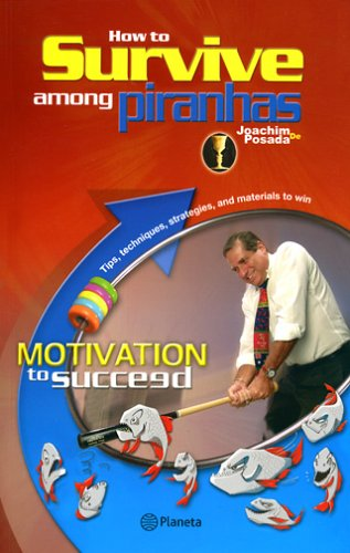 9780974872469: How to Survive Among Piranhas:  Motivation to Succeed