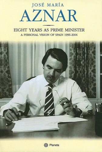 9780974872476: Jose Maria Aznar: Eight Years As Prime Minister, A Personal Vision of Spain 1996-2004