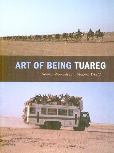 9780974872940: Art of Being Tuareg: Sahara Nomads in a Modern World