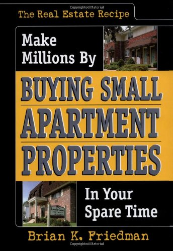 9780974876597: The Real Estate Recipe: Make Millions by Buying Small Apartment Properties in Your Spare Time (Nuts & Bolts Series)