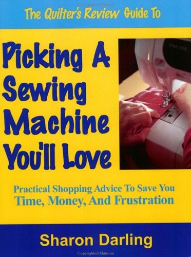 9780974878423: The Quilter's Review Guide to Picking a Sewing Machine You'll Love