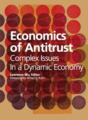 Economics of Antitrust: Complex Issues in a Dynamic Economy: Lawrence Wu (Editor)