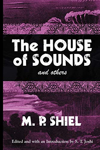 House (The) of Sounds and Others: Shiel, M. P. & w/intro by S. T. Joshi (editor)