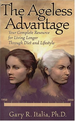 9780974881737: The Ageless Advantage: Your Complete Resource to Living Longer Through Diet and Lifestyle