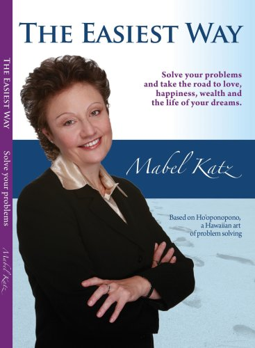 The Easiest Way: Solve Your Problems and: Mabel Katz