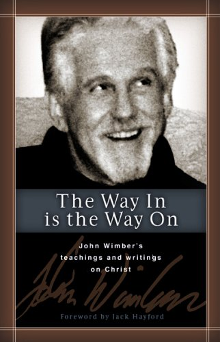 9780974882574: The Way in Is the Way on: John Wimber's Teaching and Writing on Life in Christ