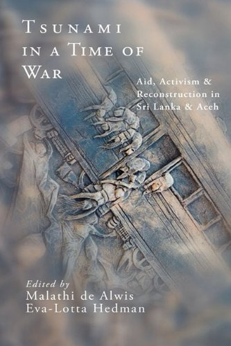 Tsunami in a Time of War: Aid, Activism and Reconstruction in Sri Lanka and Aceh: South Focus Press