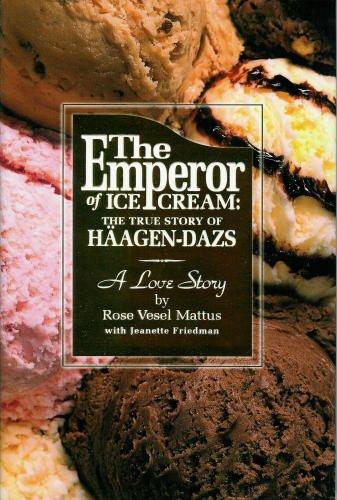 The Emperor of Ice Cream: The True: Mattus, Rose Vesel;